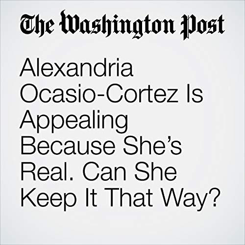 Alexandria Ocasio-Cortez Is Appealing Because She's Real. Can She Keep It That Way? audiobook cover art