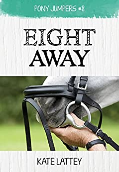 Eight Away: (Pony Jumpers #8) by [Kate Lattey]