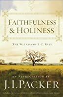 Faithfulness & Holiness: The Witness of J. C. Ryle