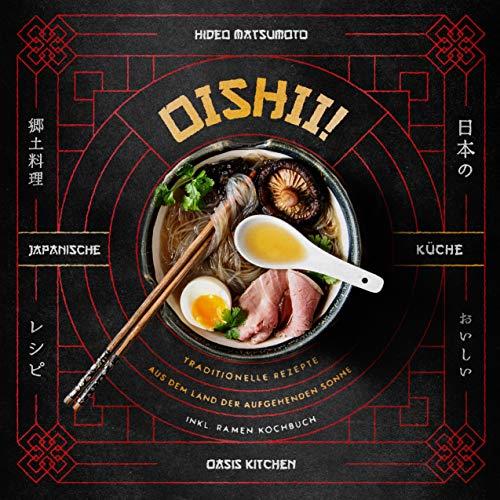 Oishii! – Japanische Küche: Traditionelle Rezepte aus dem Land der aufgehenden Sonne – inkl. Ramen Kochbuch