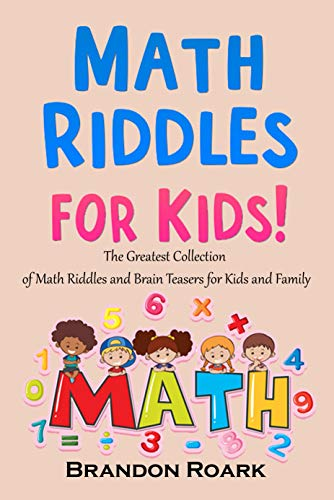 Math Riddles For Kids: The Greatest Collection of Math Riddles and Brain Teasers for Kids and Family (English Edition)