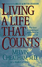 Living a Life That Counts: The Keys to Making a Difference in Your World