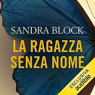 La ragazza senza nome                   Di:                                                                                                                                 Sandra Block                               Letto da:                                                                                                                                 Giusy Frallonardo                      Durata:  9 ore e 5 min     49 recensioni     Totali 4,1