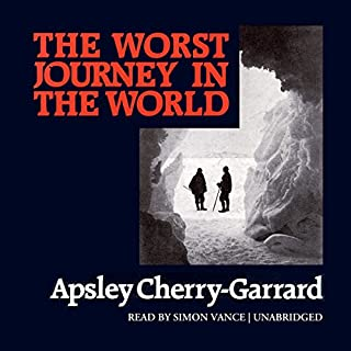 The Worst Journey in the World                   By:                                                                                                                                 Apsley Cherry-Garrard                               Narrated by:                                                                                                                                 Simon Vance                      Length: 20 hrs and 6 mins     422 ratings     Overall 4.2