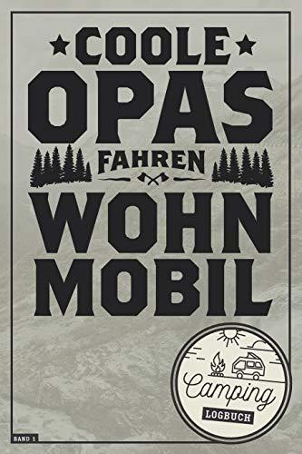 Coole Opas fahren Wohnmobil I Camping Logbuch I Band 1: Reisetagebuch für Rentner & Camper mit Wohnmobil, RV, Caravan & Zelt I Inhaltsverzeichnis I ... & selbst gestalten I 120 Seiten I ca. DIN A5