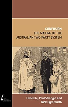 Confusion: The Making of the Australian Two-Party System by [Nick Dyrenfurth, Nick  Dyrenfurth , Paul Strangio]
