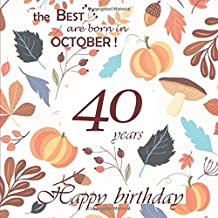 The Best are born in October ! Happy Birthday 40 years: Guestbook, Autumn, 26 pages, Size 21,59 x 21,59 cm