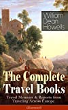 The Complete Travel Books of William Dean Howells (Illustrated): Travel Memoirs & Reports from Traveling Across Europe - Venetian Life, Italian Journeys, ... & Seven English Cities (English Edition)