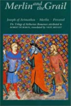 Merlin and the Grail: Joseph of Arimathea, Merlin, Perceval: The Trilogy of Arthurian Prose Romances attributed to Robert de Boron (Arthurian Studies) (Volume 48)