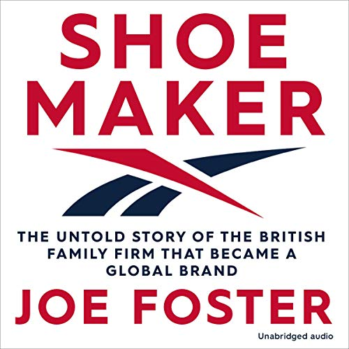 Shoemaker: Reebok and the Untold Story of a Lancashire Family Who Changed the World