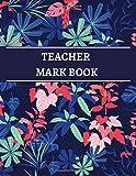 Teacher Record Book: Teacher Mark Book, Teacher Grade Book, Grade Book for Teachers, Class Record Book, Teacher gifts. Navy Flowers Cover Design