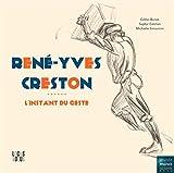 Rene-yves creston, l'instant du geste
