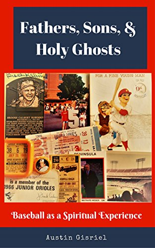 Fathers, Sons, & Holy Ghosts: Baseball as a Spiritual Experience
