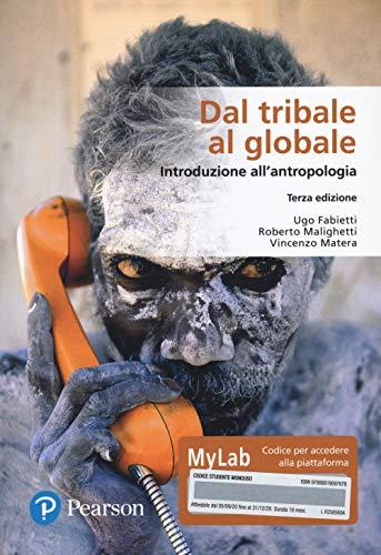Dal tribale al globale. Introduzione all'antropologia. Ediz. MyLab. Con Contenuto digitale per download e accesso on line