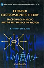 Extended Electromagnetic Theory, Space Charge In Vacuo And The Rest Mass Of Photon: Space Charge in Vacuo and the Rest Mass of the Photon (World Scientific Series In Contemporary Chemical Physics)