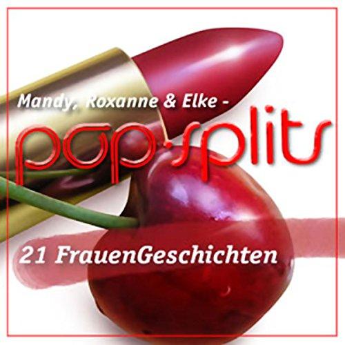 Mandy, Roxanne & Elke - 21 FrauenGeschichten     Pop-Splits              Autor:                                                                                                                                 N.N.                               Sprecher:                                                                                                                                 Michael Pan                      Spieldauer: 34 Min.     4 Bewertungen     Gesamt 2,3