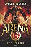 Arena 13, Tome 03 - Le guerrier