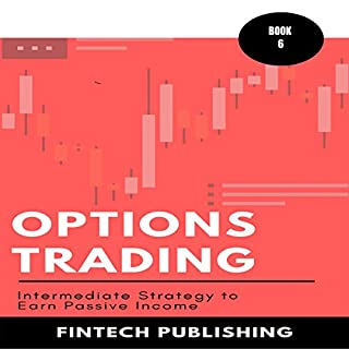 Options Trading: Intermediate Strategy to Earn Passive Income     Investments & Securities, Book 6              By:                                                                                                                                 FinTech Publishing                               Narrated by:                                                                                                                                 Michael Hatak                      Length: 1 hr and 25 mins     9 ratings     Overall 4.6