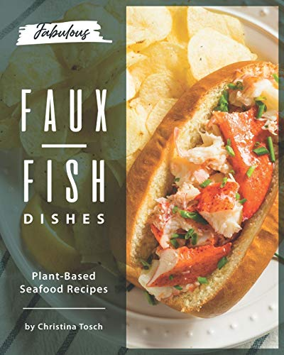 Fabulous Faux-Fish Dishes: Plant-Based Seafood Recipes