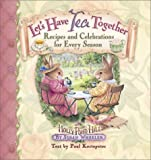 Let's Have Tea Together: Recipes and Celebrations for Every Season (Holly Pond Hill)