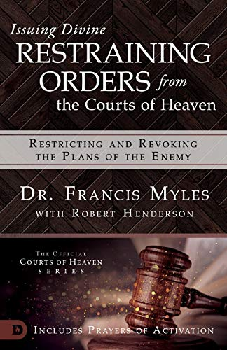 Compare Textbook Prices for Issuing Divine Restraining Orders from Courts of Heaven: Restricting and Revoking the Plans of the Enemy  ISBN 9780768445589 by Myles, Dr. Francis,Henderson, Robert