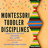 Montessori Toddler Disciplines: How to Talk So Your Children Will Listen: A Survival Guide to Life for Mothers and Fathers