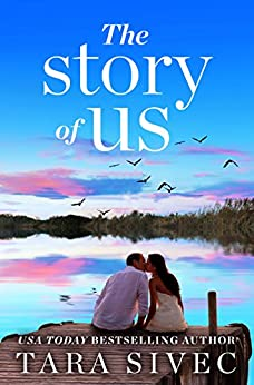 The Story of Us: A heart-wrenching story that will make you believe in true love by [Tara Sivec]