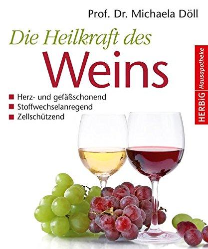 Die Heilkraft des Weins: Herz- und Gefäßschonend, Stoffwechselanregend, Zellschützend