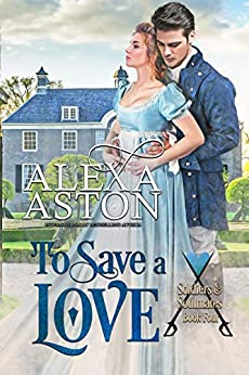 To Save a Love (Soldiers and Soulmates Book 4) by [Alexa Aston]