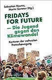 Fridays for Future - Die Jugend gegen den Klimawandel: Konturen der weltweiten Protestbewegung (X-Texte zu Kultur und Gesellschaft)
