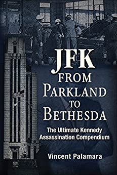 JFK: From Parkland to Bethesda: The Ultimate Kennedy Assassination Compendium by [Vincent Palamara]