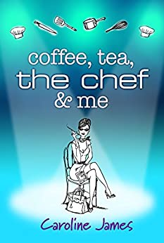 Coffee Tea The Chef & Me: Celebrity Chefs exposed in a hilarious drama by [Caroline James, Alli Smith]