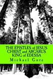 THE EPISTLES of JESUS CHRIST and ABGARUS KING of EDESSA: Lost & Forgotten Books of the New Testament (Volume 6)