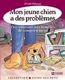 Mon jeune chien a des probleme - DES SOLUTIONS AUX TROUBLES DE COMPORTEMENT - L HOMME - 27/02/2009