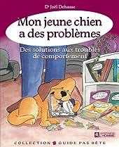 Mon jeune chien a des probleme - DES SOLUTIONS AUX TROUBLES DE COMPORTEMENT de Joel Dehasse