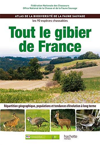 Tout Le Gibier De France Atlas De La Biodiversit De La Faune Sauvage Les 90 Espces Chassables
