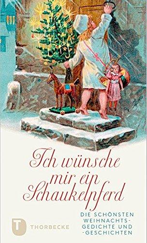 Ich wünsche mir ein Schaukelpferd - Die schönsten Weihnachtsgedichte- und geschichten