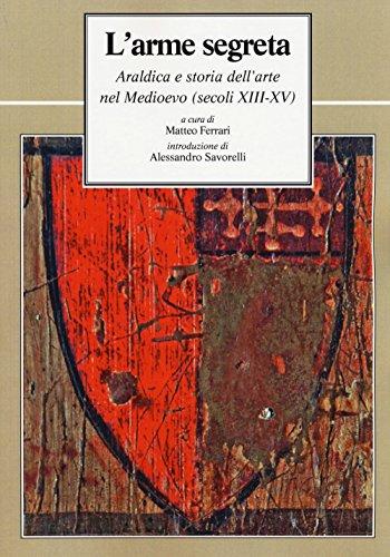 L'arme segreta. Araldica e storia dell'arte nel Medioevo (secoli XIII-XV)