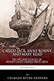 Calico Jack, Anne Bonny and Mary Read: The Lives and Legacies of History's Most Famous Pirate Crew