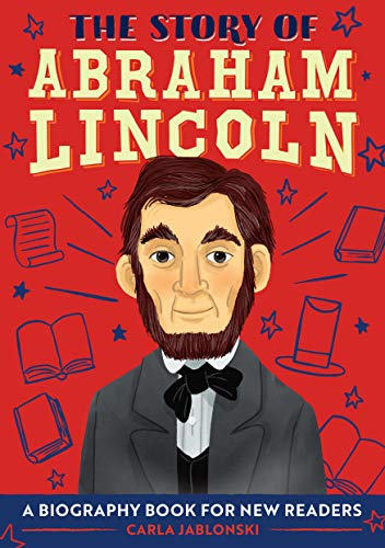 The Story of Abraham Lincoln: A Biography Book for New Readers (The Story Of: A Biography Series for New Readers)