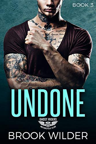 Undone (Ghost Riders MC Book 3)
