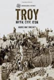 Troy: Myth, City, Icon (Archaeological Histories) - Dr Naoise Mac Sweeney