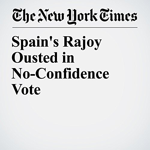 Spain's Rajoy Ousted in No-Confidence Vote copertina