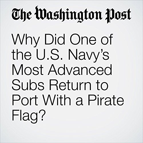 Why Did One of the U.S. Navy's Most Advanced Subs Return to Port With a Pirate Flag? copertina