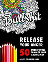 BULLSHIT: 50 Swear Words to Color Your Anger Away: Release Your Anger: Stress Relief Curse Words Coloring Book for Adults