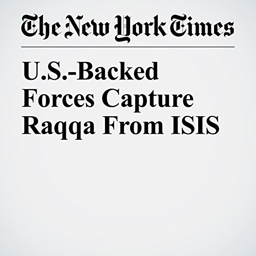 U.S.-Backed Forces Capture Raqqa From ISIS copertina