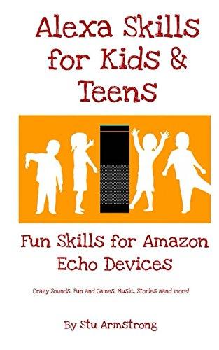 Alexa Skills for Kids and Teens: Fun Skills for Amazon Echo Devices (English Edition)