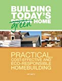 Building Today's Green Home: Practical, Cost-Effective and Eco-Responsible Homebuilding (Popular Woodworking) (English Edition)