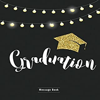 Graduation Message Book: Congratulatory Guest Book With Motivational Quote And Gift Log Memory Year Book Keepsake Scrapbook For Grads (Graduation Collections)