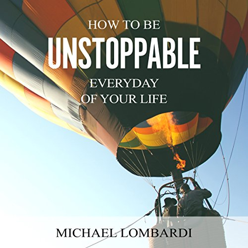 How to Be Unstoppable Every Day of Your Life audiobook cover art